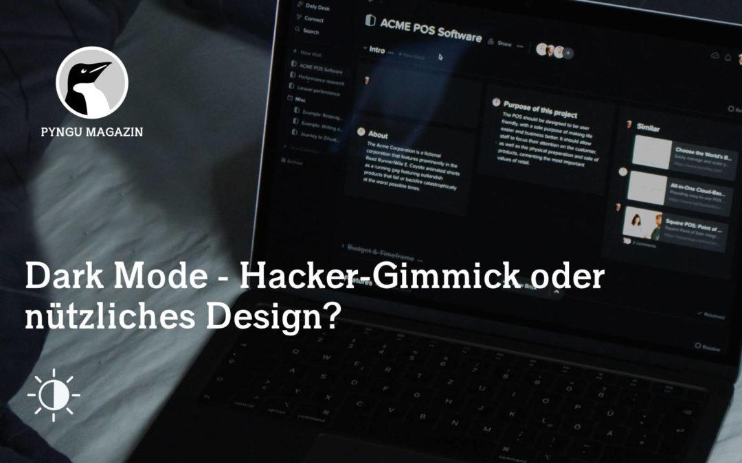 Dark Mode – Hacker-Gimmick oder nützliches Design?