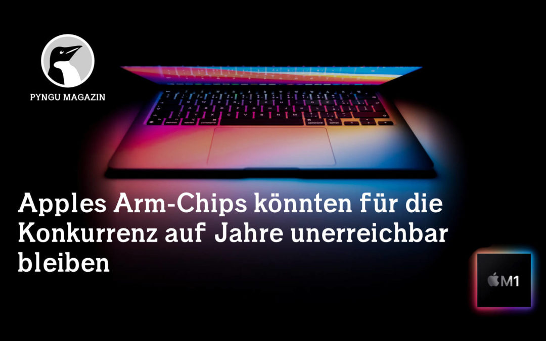 Apples Arm-Chips könnten für die Konkurrenz auf Jahre unerreichbar bleiben