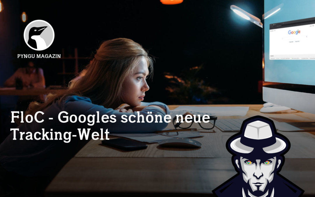 FLoC – Googles schöne neue Tracking-Welt